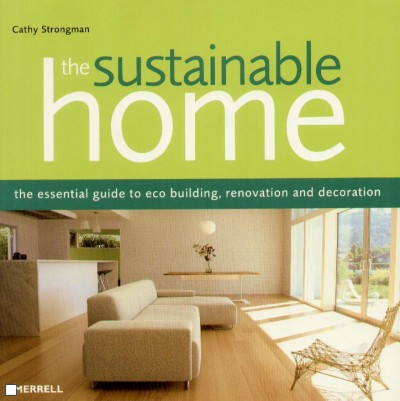 The Sustainable Home: The Essential Guide to Eco-Building